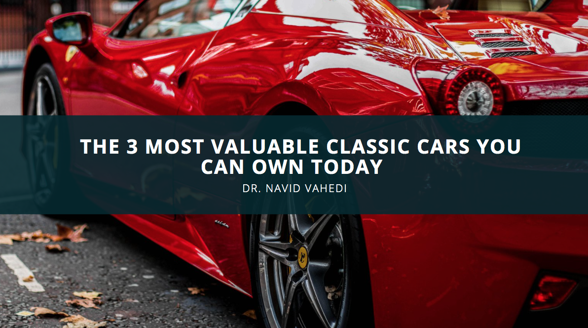 The 3 Most Valuable Classic Cars You Can Own Today – Dr. Navid Vahedi Weighs In