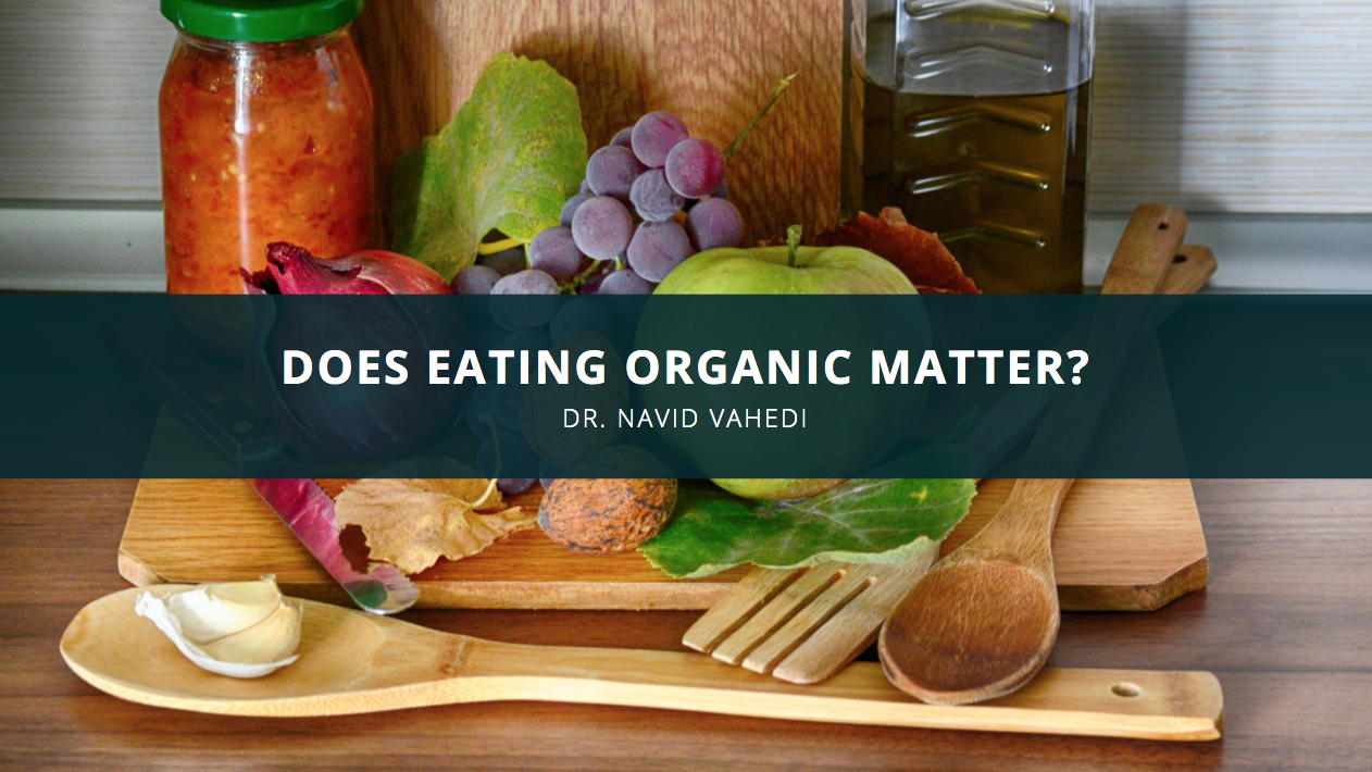 Does Eating Organic Matter? Pharmacist And Nutrition Guru Dr. Navid Vahedi Explains