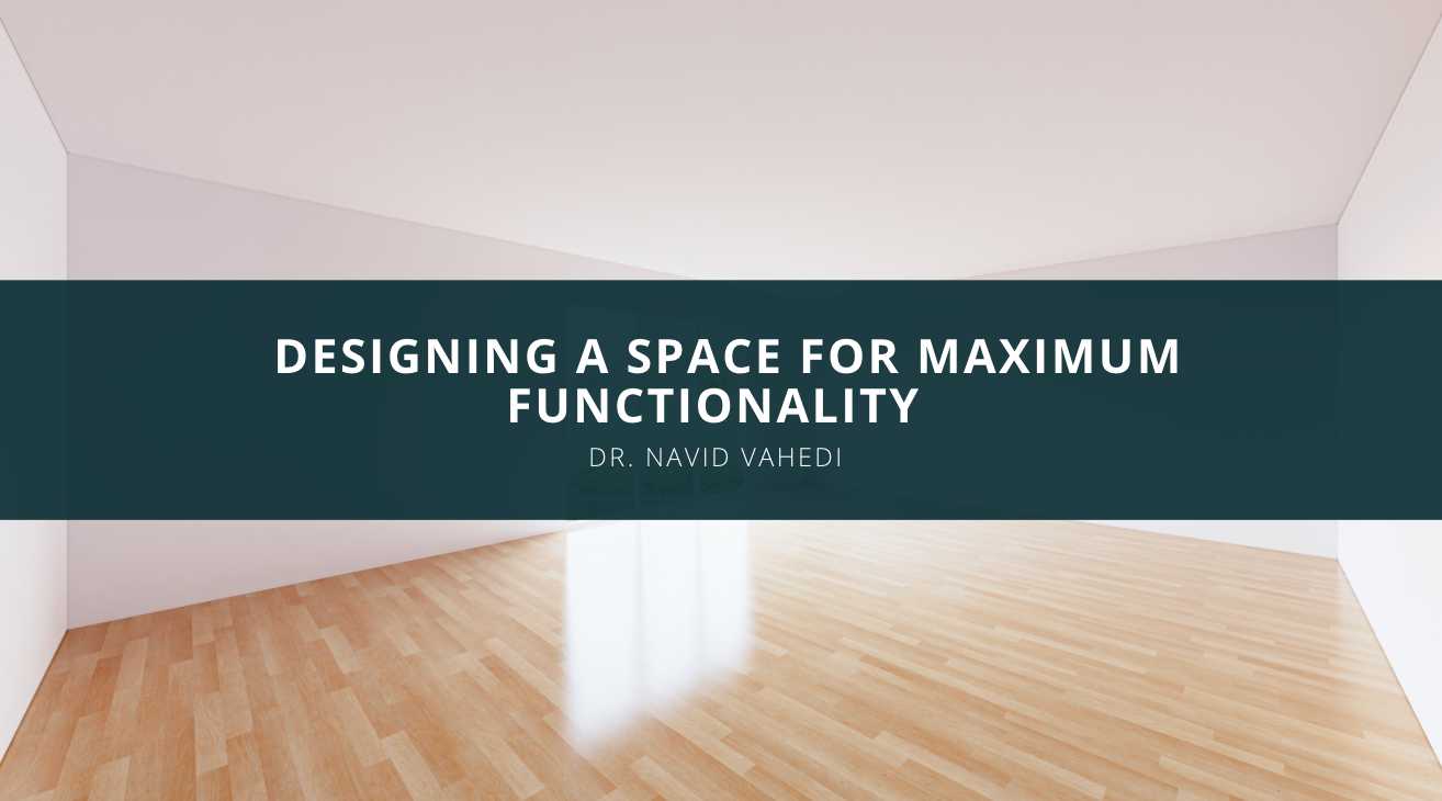 Dr. Navid Vahedi Discusses Designing a Space for Maximum Functionality