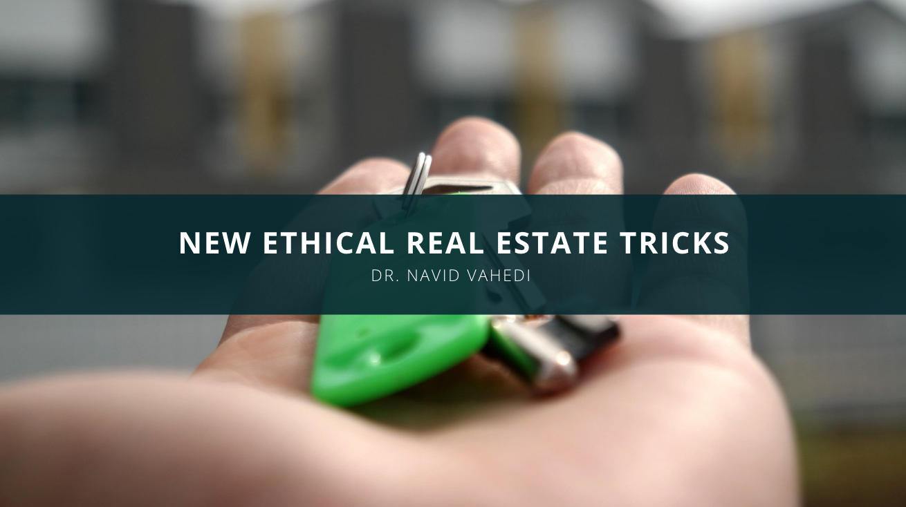Dr. Navid Vahedi Shares New Ethical Real Estate Tricks That May Help You