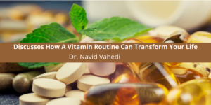Discusses How A Vitamin Routine Can Transform Your Life