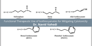 Dr. Navid Vahedi Fully Discusses Functional Therapeutic Use of Isothiocyanates for Mitigating Cytotoxicity